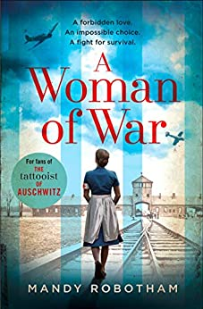 A Woman of War: A new voice in historical fiction for 2019, for fans of the book The Tattooist of Auschwitz by [Robotham, Mandy]