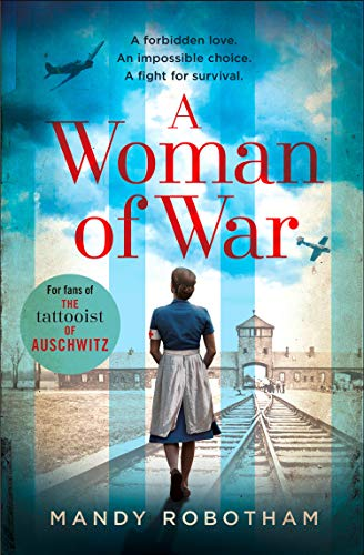 A Woman of War: A new voice in historical fiction for 2019, for fans of The Tattooist of Auschwitz (English Edition) por Mandy Robotham