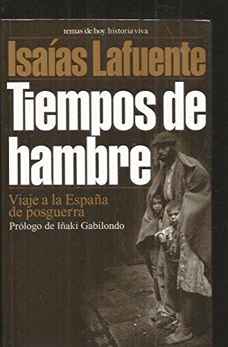Tiempos de hambre. viaje a la España de posguerra (Historia viva) por Isaias Lafuente