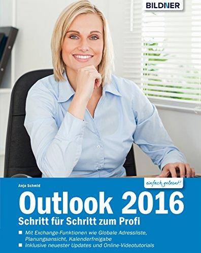Outlook 2016: Schritt für Schritt zum Profi:: Mit den Exchange-Server Funktionen für die Nutzung im Unternehmen!