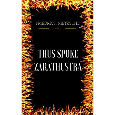 Thus Spoke Zarathustra: By Friedrich Nietzsche & Illustrated (English Edition)