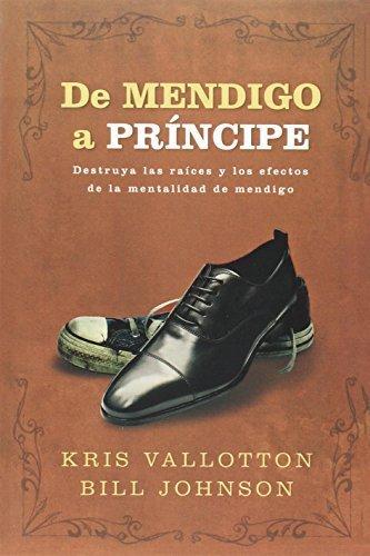 De Mendigo a Principe (Spanish Edition) by Vallotton, Kris, Johnson, Bill (2009) Paperback
