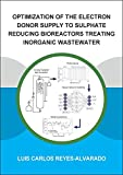Optimization of the Electron Donor Supply to Sulphate Reducing Bioreactors Treating Inorganic Wastewater (IHE Delft PhD Thesis Series)