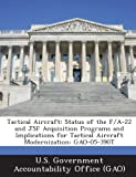 Tactical Aircraft: Status of the F/A-22 and Jsf Acquisition Programs and Implications for Tactical Aircraft Modernization: Gao-05-390t