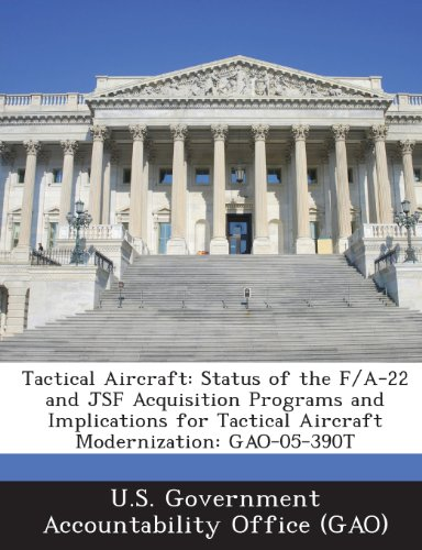 Preisvergleich Produktbild Tactical Aircraft: Status of the F / A-22 and Jsf Acquisition Programs and Implications for Tactical Aircraft Modernization: Gao-05-390t