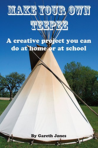 make-your-own-teepee-a-creative-project-you-can-do-at-home-or-at-school-english-edition
