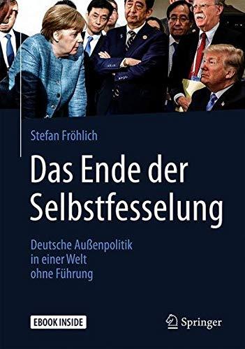 Das Ende der Selbstfesselung: Deutsche Außenpolitik in einer Welt ohne Führung