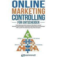 Online-Marketing-Controlling: Online-Marketing und die Leistung von Dienstleistern und/oder Mitarbeitern besser bewerten und beurteilen. Nachhaltig substanziell steigern.