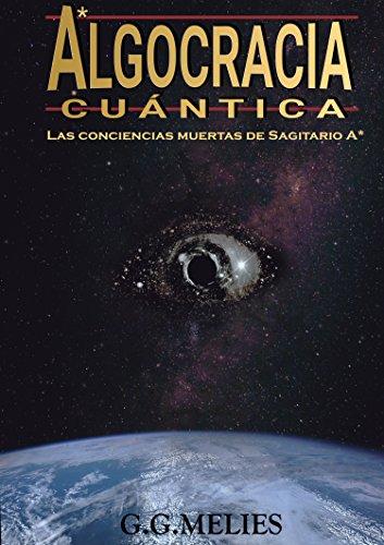 ALGOCRACIA CUÁNTICA: Las conciencias muertas de Sagitario A* (Novela de Ciencia Ficción en español)