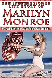 Marilyn Monroe - The Inspirational Life Story of Marilyn Monroe: Hollywood Sex Symbol Called The Blonde Bombshell (Inspirational Life Stories By Gregory Watson Book 15) (English Edition)
