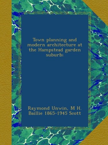 Town planning and modern architecture at the Hampstead garden suburb; -