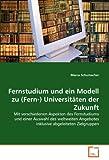 Fernstudium und ein Modell zu (Fern-) Universitäten der Zukunft: Mit verschiedenen Aspekten des Fernstudiums und einer Auswahl des weltweiten Angebotes inklusive abgeleiteten Zielgruppen