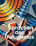 Sprachen des Futurismus: Literatur, Malerei, Skulptur, Musik, Theater, Fotografie
