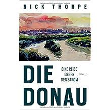 Die Donau: Eine Reise gegen den Strom