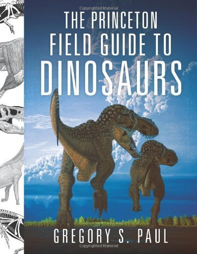 The Princeton Field Guide to Dinosaurs (Princeton Field Guides) by Paul, Gregory S. (2010) Hardcover