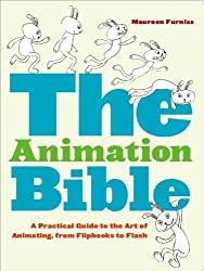 The Animation Bible: A Practical Guide to the Art of Animating, from Flipbooks to Flash