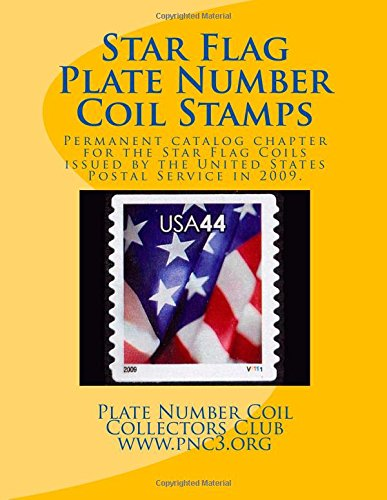 Star Flag Plate Number Coil Stamps: This volume is the permanent chapter for the Star Flag Coils issued by the United States Postal Service in 2009. (PNC3 Catalog Permanent Chapters) (Flag Star Service)