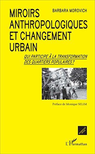 Miroirs anthropologiques et changement urbain: Qui participe à la transformation des quartiers populaires ? (Anthropologie Critique) par Barbara Morovich
