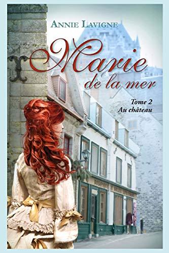 Marie de la mer Tome 2: Au château par Annie Lavigne