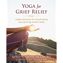 Yoga for Grief Relief: Simple Practices for Transforming Your Grieving Mind and Body by Sausys MA CMT RYT, Antonio (2014) Paperback