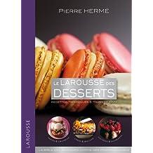 Le Larousse des desserts: Recettes, Techniques & Tours de Main