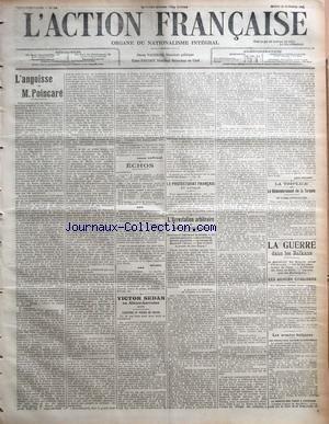 ACTION FRANCAISE (L') [No 303] du 29/10/1912 - L'ANGOISSE DE M. POINCARE PAR JACQUES BAINVILLE ECHOS - AUJOURD'HUI PAR RIVAROL VICTOR SEDAN EN ALSACE-LORRAINE - L'HISTOIRE DU PERMIS DE CHASSE PAR CH. M. LE PROTECTORAT FRANCAIS ET L'ITALIE L'ARRESTATION ARBITRAIRE DE MLLE VERLAIN - HANOTAUX ET LEPINE SUR LA SELLETTE - UN SCANDALE SANS NOM - ABUS DE FORCE, LACHETE, GOUJATERIE - LA MENACE DE GUICHARD L'ABRUTI - QUE VA FAIRE LA PRESSE DE JEAN DUPUY ? PAR LEON DAUDET LA TRIPLICE ET LE DEMEMBREMENT D