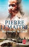 Au revoir là-haut de Pierre Lemaitre (22 avril 2015) Poche - 22/04/2015