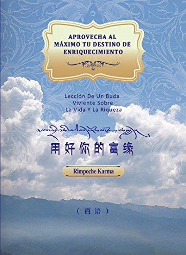 APROVECHA AL MÁXIMO TU DESTINO DE ENRIQUECIMIENTO: Lección de un buda viviente sobre la vida y la riqueza por Rimpoche KARMA