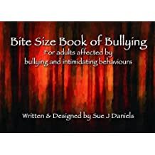 Bite Size Book of Bullying: For Adults Affected by Bullying and Intimidating Behaviours (Little Book Series)