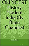 #2: Old NCERT History Modern India (By Bipin Chandra)