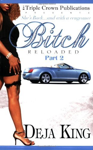 Bitch Reloaded, Part 2 (Triple Crown Publications Presents) by Deja King (7-Jun-2007) Paperback