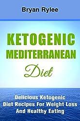 Diet Cookbooks:Ketogenic Mediterranean Diet plan The Fastest Way To Lose Weight (ketogenic diet plan,mediterranean cookbook,Weight Loss Books) (English Edition)