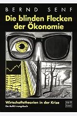 Die blinden Flecken der Ökonomie: Wirtschaftstheorien in der Krise by Bernd Senf (2007-08-22) Broschiert