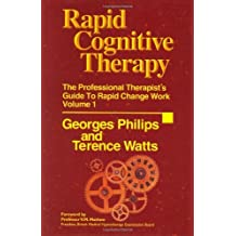 Rapid Cognitive Therapy: The Professional Therapist's Guide to Rapid Change Work, Vol. 1