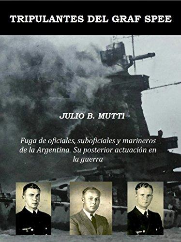 Tripulantes del Graf Spee: Fuga de oficiales, suboficiales y marineros de la Argentina. Su posterior actuación en la guerra (Spanish Edition)