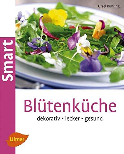 Blütenküche: Dekorativ, lecker, gesund (Smart Gartenbuch)