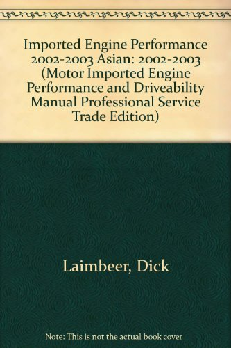 Imported Engine Performance 2002-2003 Asian: 2002-2003 (Motor Imported Engine Performance and Driveability Manual Professional Service Trade Edition) por Dick Laimbeer
