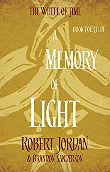 A Memory Of Light: Book 14 of the Wheel of Time by [Jordan, Robert, Sanderson, Brandon]