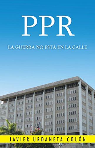 Ppr, La Guerra No Está En La Calle por Javier Urdaneta Colón