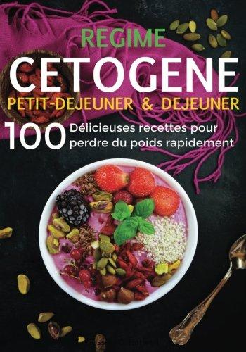 Régime Cétogène: 100 Délicieuses Recettes pour Perdre du Poids Rapidement - Petit-Déjeuner & Déjeuner