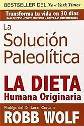 La Solucion Paleolitica: La Dieta Humana Originaria by Robb Wolf (2011-08-17)