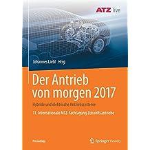 Der Antrieb von morgen 2017: Hybride und elektrische Antriebssysteme   11. Internationale MTZ-Fachtagung Zukunftsantriebe (Proceedings)