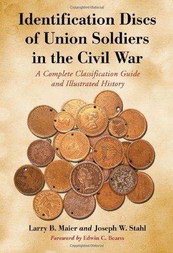 Identification Discs of Union Soldiers in the Civil War: A Complete Classification Guide and Illustrated History by Larry B. Maier (2010-08-19)