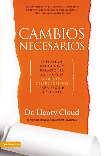 Cambios Necesarios: Empleados, negocios y relaciones de los que debemos desprendernos para seguir adelante [Henry Cloud]