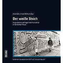 Der weiße Strich: Vorgeschichte und Folgen einer Kunstaktion an der Berliner Mauer