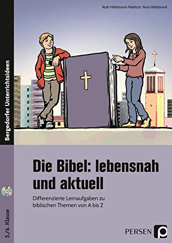 Die Bibel: lebensnah und aktuell: Differenzierte Lernaufgaben zu biblischen Themen von A bis Z (5. und 6. Klasse)