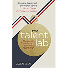 The Talent Lab: The secret to finding, creating and sustaining success