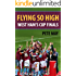 Flying So High: West Ham's Cup Finals: Updated to include 1976 European Cup Winners' Cup Final and 1981 League Cup Final