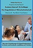 Business-Deutsch für Anfänger Deutsch-Kurdisch Kurmanci: Das Gesprächsbuch für Wirtschaftsdeutsch