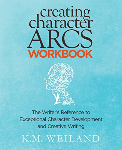 Creating Character Arcs Workbook: The Writer's Reference to Exceptional Character Development and Creative Writing: Volume 8 (Helping Writers Become Authors)